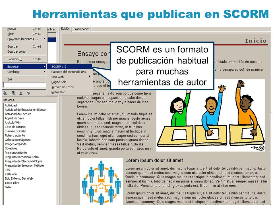 Herramientas que publican en SCORM SCORM es un formato de publicación habitual para muchas herramientas de autor