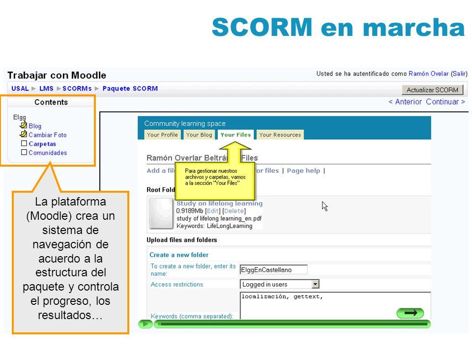 SCORM en marcha La plataforma (Moodle) crea un sistema de navegación de acuerdo a la estructura del paquete y controla el progreso, los resultados…
