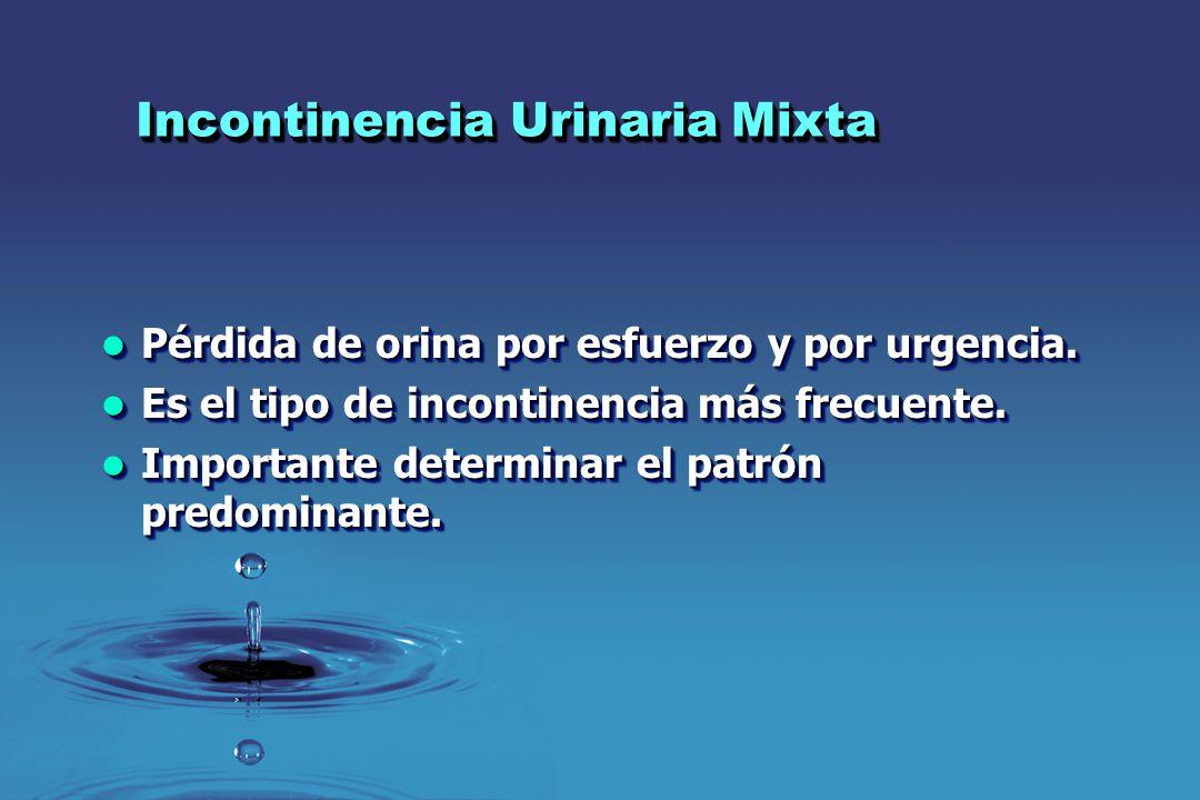 Incontinencia Urinaria Mixta Pérdida de orina por esfuerzo y por urgencia. Pérdida de orina por esfuerzo y por urgencia. Es el tipo de incontinencia m