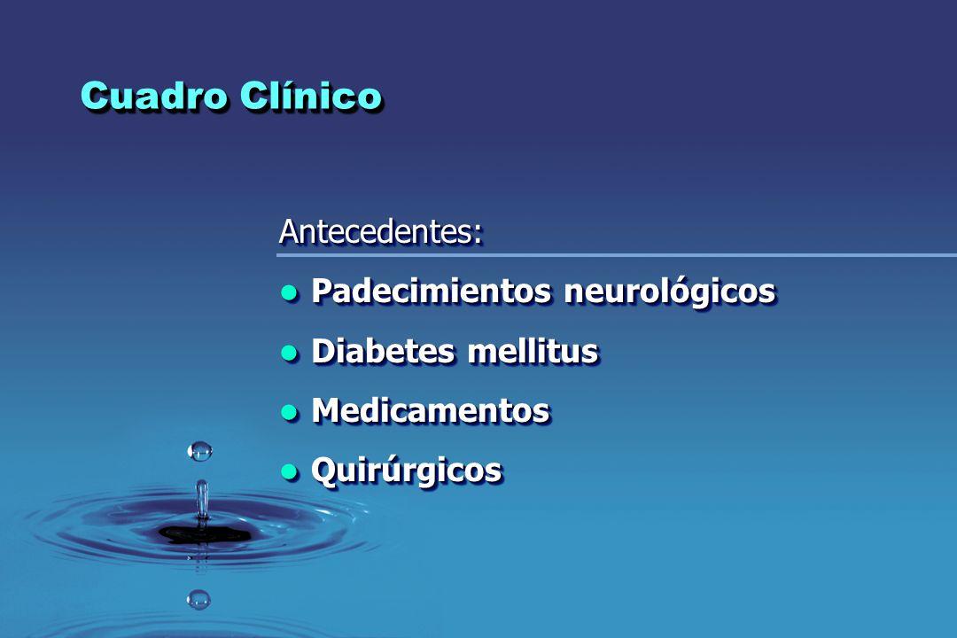 Cuadro Clínico Antecedentes: Padecimientos neurológicos Padecimientos neurológicos Diabetes mellitus Diabetes mellitus Medicamentos Medicamentos Quirú