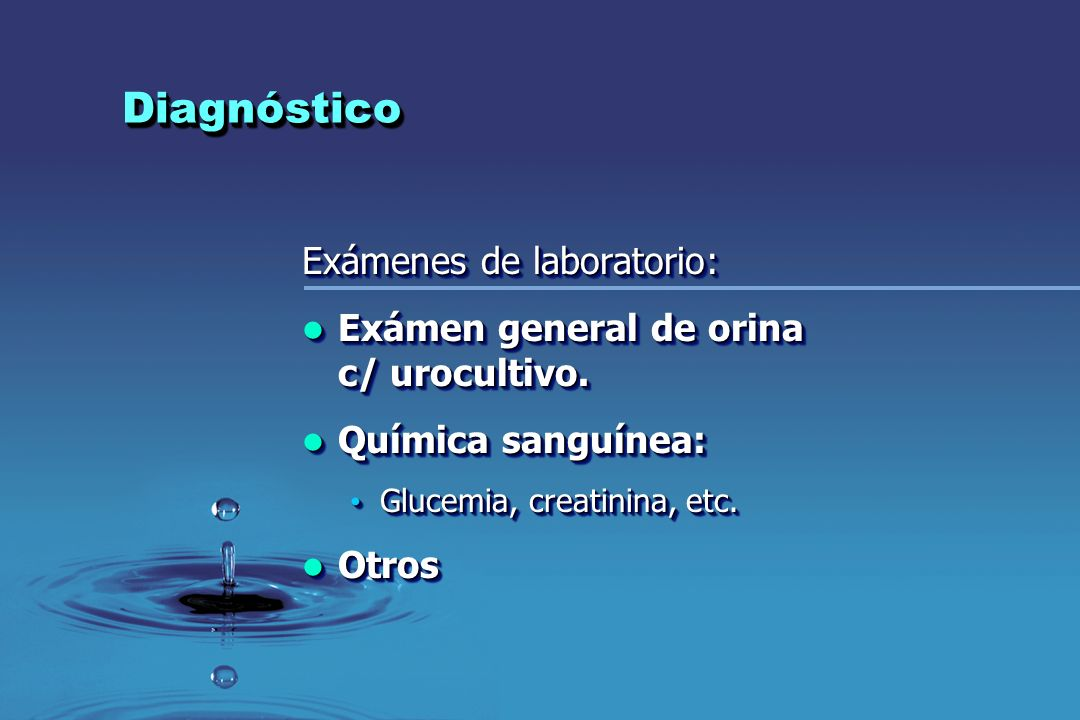 DiagnósticoDiagnóstico Exámenes de laboratorio: Exámen general de orina c/ urocultivo. Exámen general de orina c/ urocultivo. Química sanguínea: Quími
