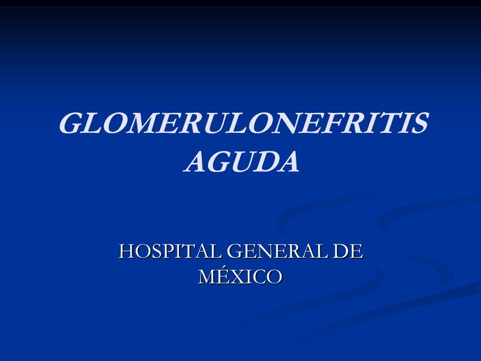 GLOMERULONEFRITIS AGUDA HOSPITAL GENERAL DE MÉXICO
