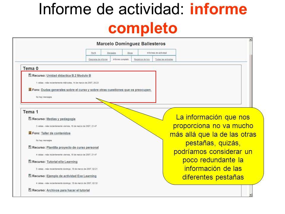 Informes: administración > informes En este enlace Moodle nos ofrece la oportunidad de obtener información cuantitativa sobre la actividad que en ella se realiza con muy diversas combinaciones.