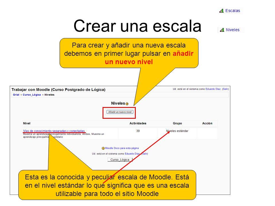 Crear una escala Rellenamos los datos, nombre, definimos la escala y hacemos una descripción detallada, en especial la configuración de cómo usarla.