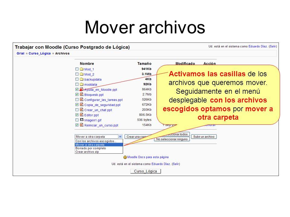 Mover archivos Activamos las casillas de los archivos que queremos mover. Seguidamente en el menú desplegable con los archivos escogidos optamos por m
