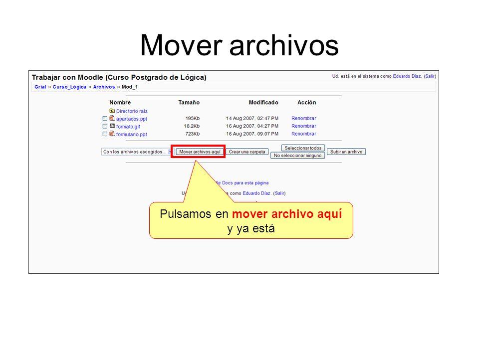 Mover archivos Pulsamos en mover archivo aquí y ya está