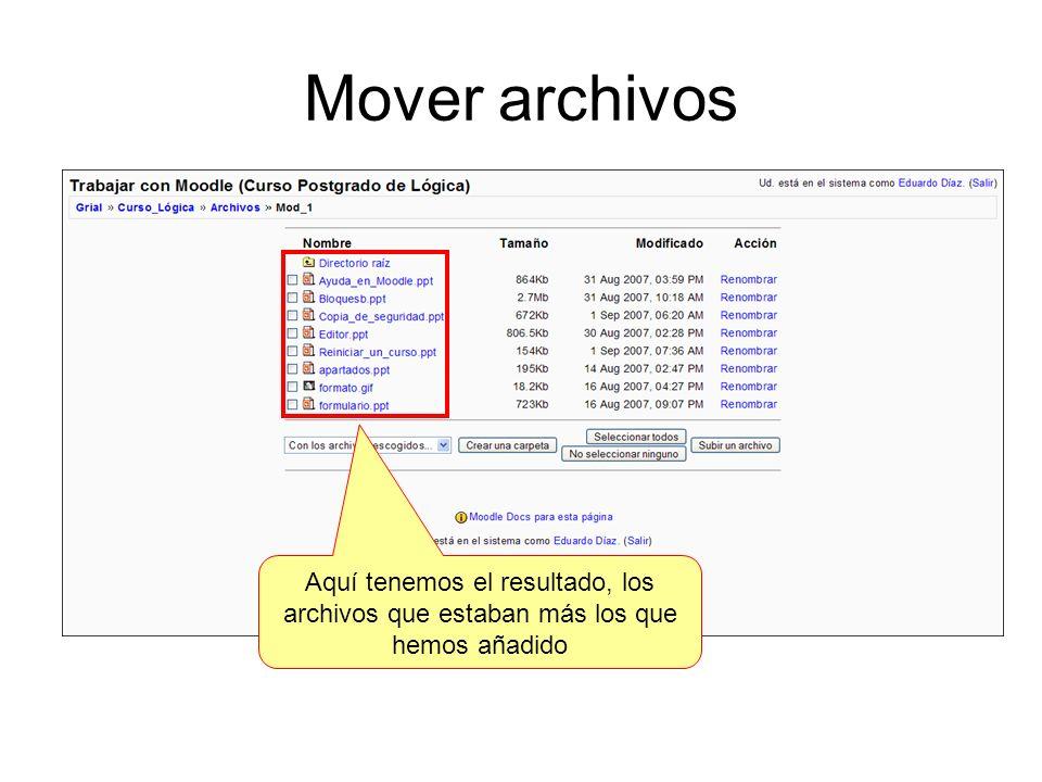 Mover archivos Aquí tenemos el resultado, los archivos que estaban más los que hemos añadido