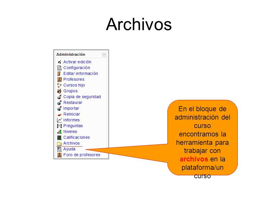 Archivos En el bloque de administración del curso encontramos la herramienta para trabajar con archivos en la plataforma/un curso