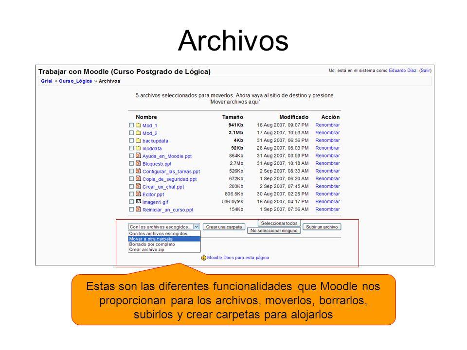 Archivos Estas son las diferentes funcionalidades que Moodle nos proporcionan para los archivos, moverlos, borrarlos, subirlos y crear carpetas para a