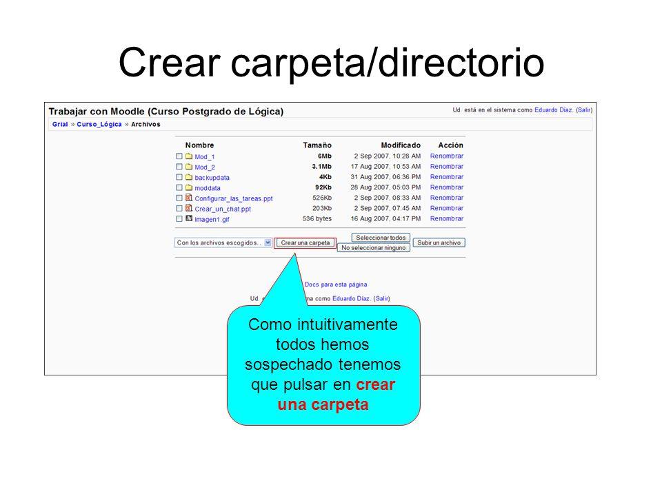 Crear carpeta/directorio Como intuitivamente todos hemos sospechado tenemos que pulsar en crear una carpeta