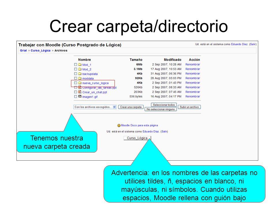 Crear carpeta/directorio Tenemos nuestra nueva carpeta creada Advertencia: en los nombres de las carpetas no utilices tildes, ñ, espacios en blanco, n