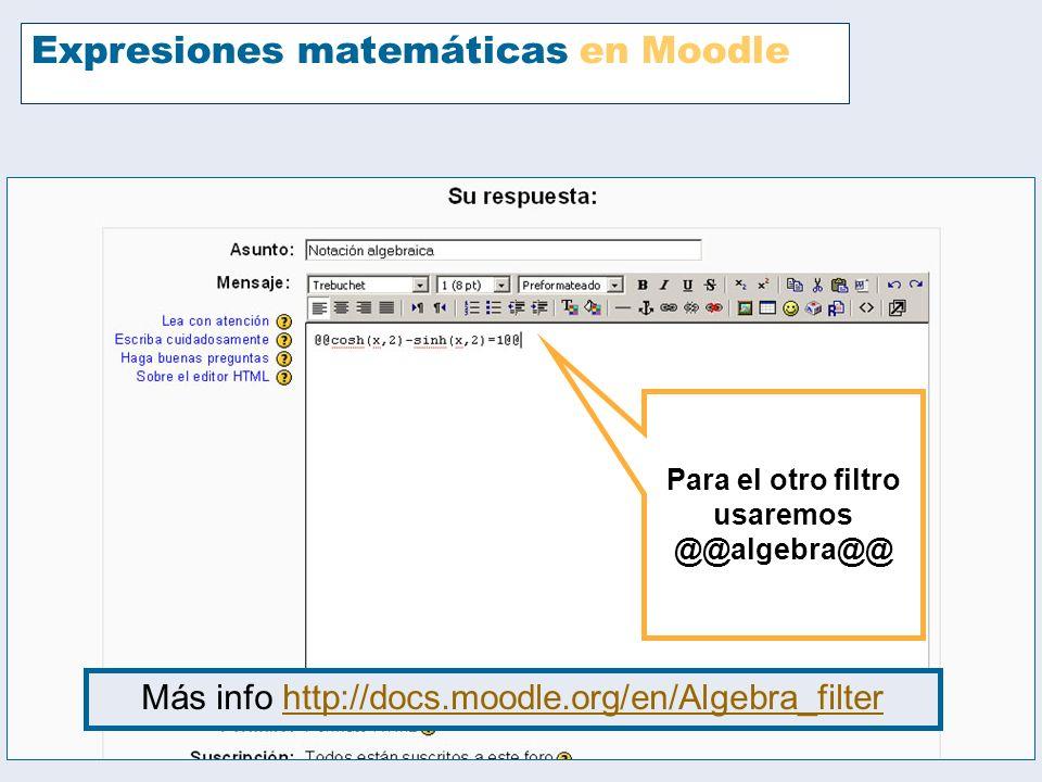 Expresiones matemáticas en Moodle Para el otro filtro usaremos @@algebra@@ Más info http://docs.moodle.org/en/Algebra_filterhttp://docs.moodle.org/en/