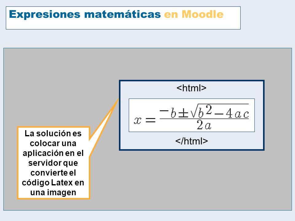 Expresiones matemáticas en Moodle La solución es colocar una aplicación en el servidor que convierte el código Latex en una imagen