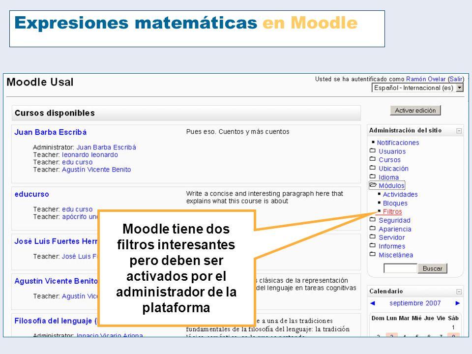 Expresiones matemáticas en Moodle Moodle tiene dos filtros interesantes pero deben ser activados por el administrador de la plataforma