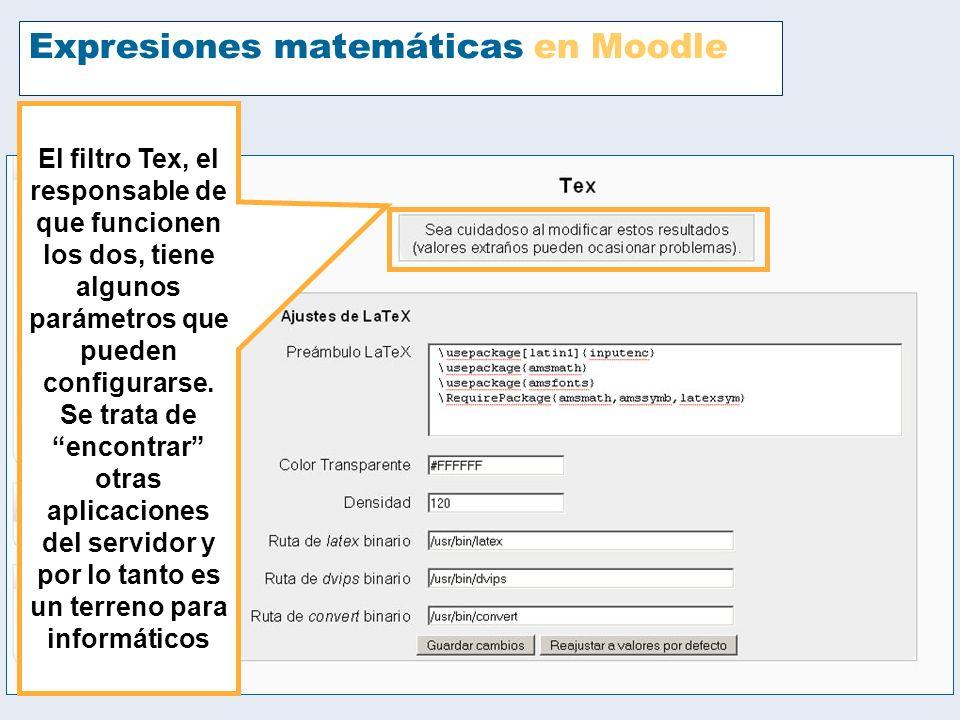 Expresiones matemáticas en Moodle El filtro Tex, el responsable de que funcionen los dos, tiene algunos parámetros que pueden configurarse. Se trata d