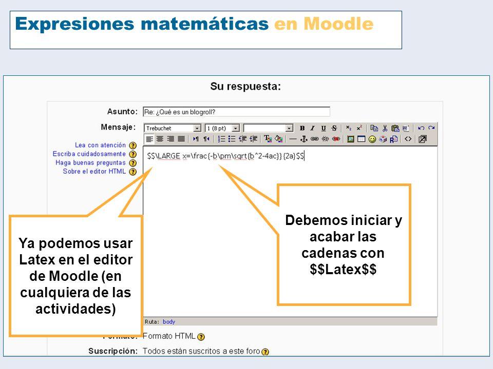 Expresiones matemáticas en Moodle Ya podemos usar Latex en el editor de Moodle (en cualquiera de las actividades) Debemos iniciar y acabar las cadenas