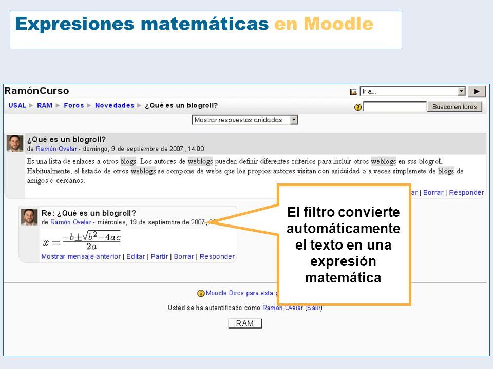 Expresiones matemáticas en Moodle El filtro convierte automáticamente el texto en una expresión matemática Más información sobre este filtro en http://docs.moodle.org/es/filtro_TeX http://docs.moodle.org/es/filtro_TeX