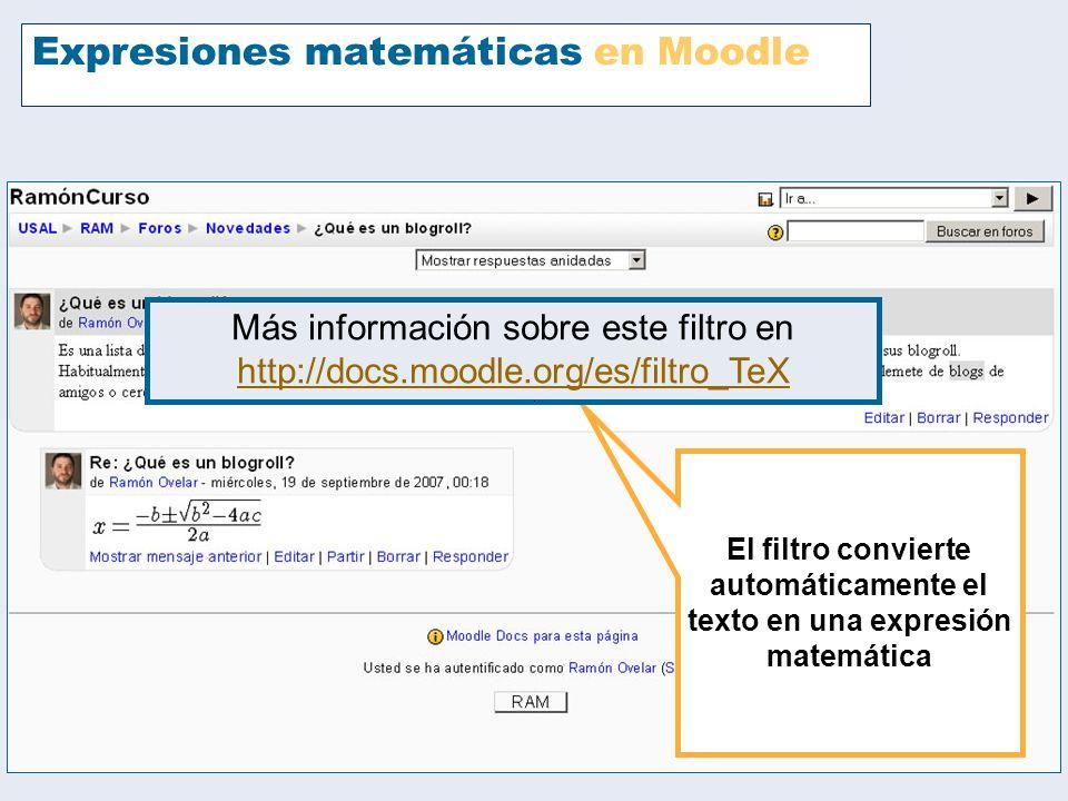 Expresiones matemáticas en Moodle El filtro convierte automáticamente el texto en una expresión matemática Más información sobre este filtro en http:/