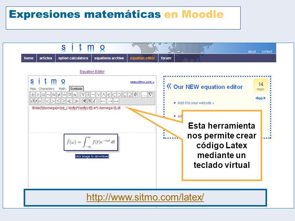 Expresiones matemáticas en Moodle Esta herramienta nos permite crear código Latex mediante un teclado virtual http://www.sitmo.com/latex/