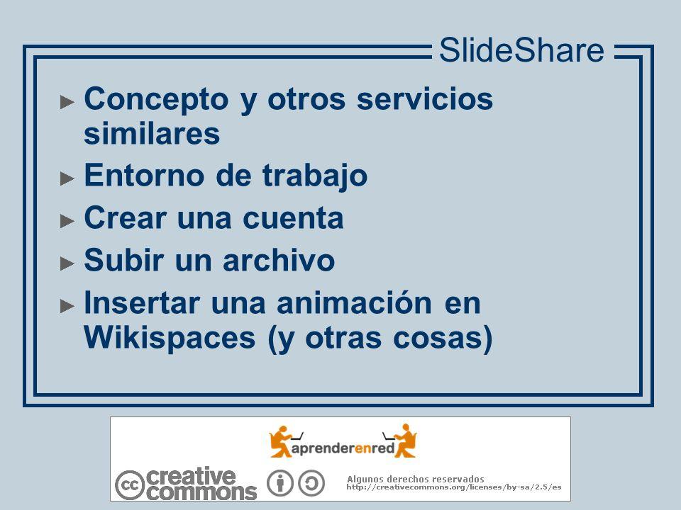 Concepto y otros servicios similares Entorno de trabajo Crear una cuenta Subir un archivo Insertar una animación en Wikispaces (y otras cosas) SlideSh