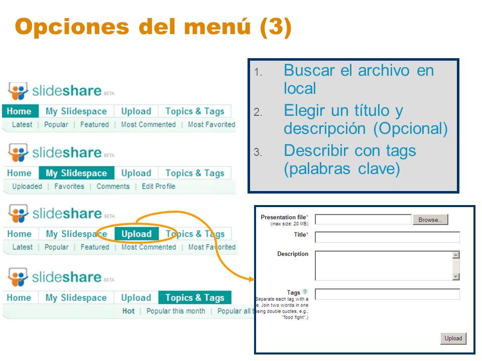 Opciones del menú (3) 1. Buscar el archivo en local 2. Elegir un título y descripción (Opcional) 3. Describir con tags (palabras clave)