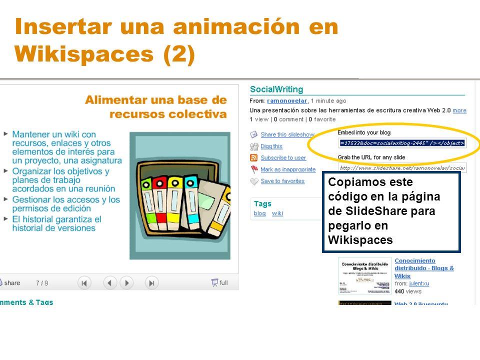 Insertar una animación en Wikispaces (2) Copiamos este código en la página de SlideShare para pegarlo en Wikispaces
