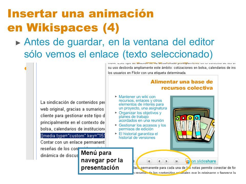 Insertar una animación en Wikispaces (4) Antes de guardar, en la ventana del editor sólo vemos el enlace (texto seleccionado) Una vez que hemos guarda