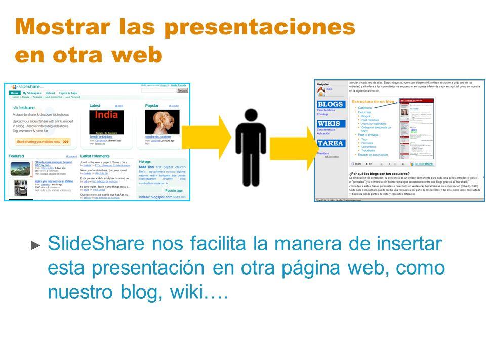Mostrar las presentaciones en otra web SlideShare nos facilita la manera de insertar esta presentación en otra página web, como nuestro blog, wiki….