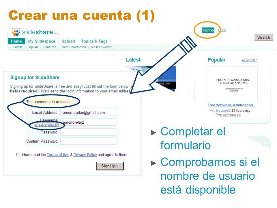 Crear una cuenta (1) Completar el formulario Comprobamos si el nombre de usuario está disponible