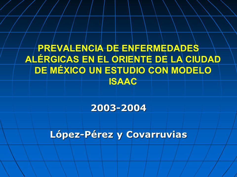 PREVALENCIA DE ENFERMEDADES ALÉRGICAS EN EL ORIENTE DE LA CIUDAD DE MÉXICO UN ESTUDIO CON MODELO ISAAC2003-2004 López-Pérez y Covarruvias
