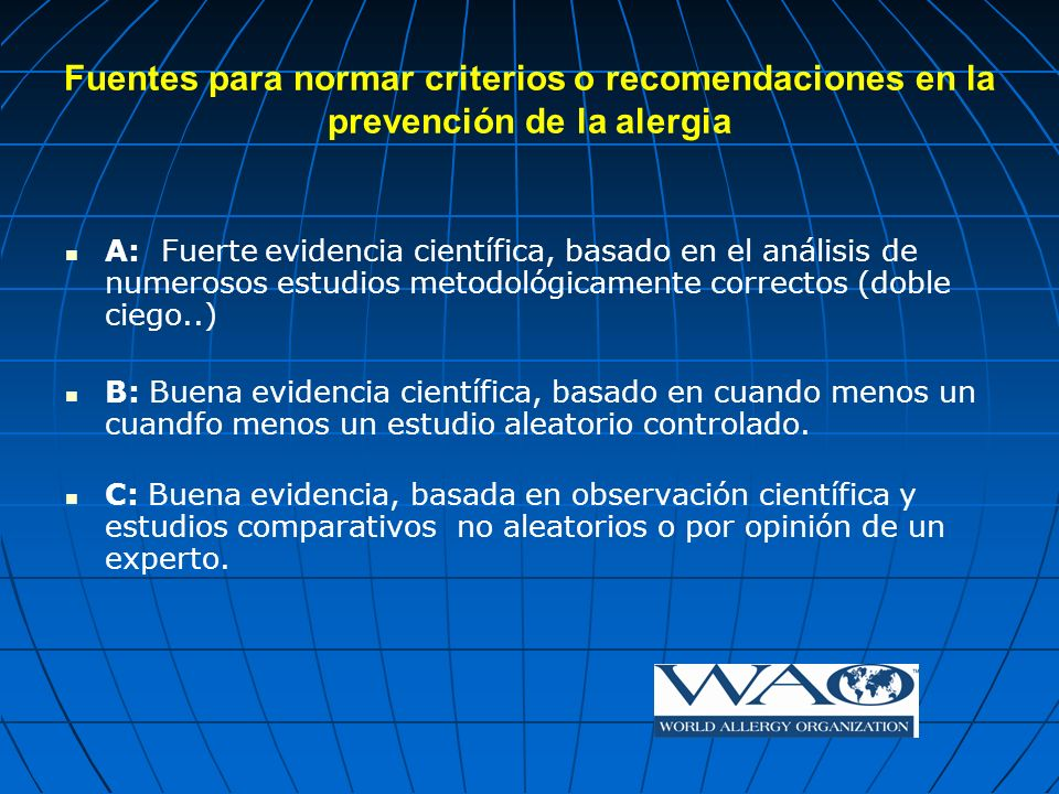 Fuentes para normar criterios o recomendaciones en la prevención de la alergia A: Fuerte evidencia científica, basado en el análisis de numerosos estu
