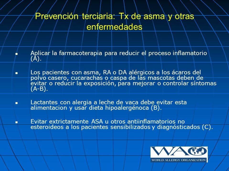 Prevención terciaria: Tx de asma y otras enfermedades Aplicar la farmacoterapia para reducir el proceso inflamatorio (A). Los pacientes con asma, RA o