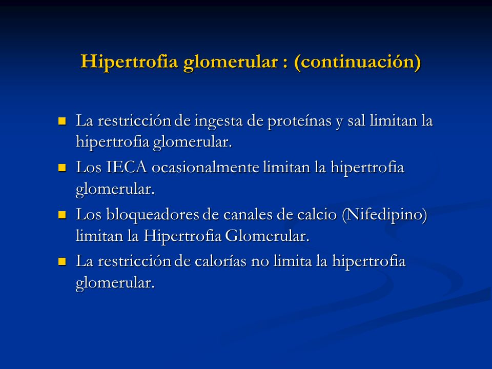 Hipertrofia glomerular : (continuación) La restricción de ingesta de proteínas y sal limitan la hipertrofia glomerular. La restricción de ingesta de p