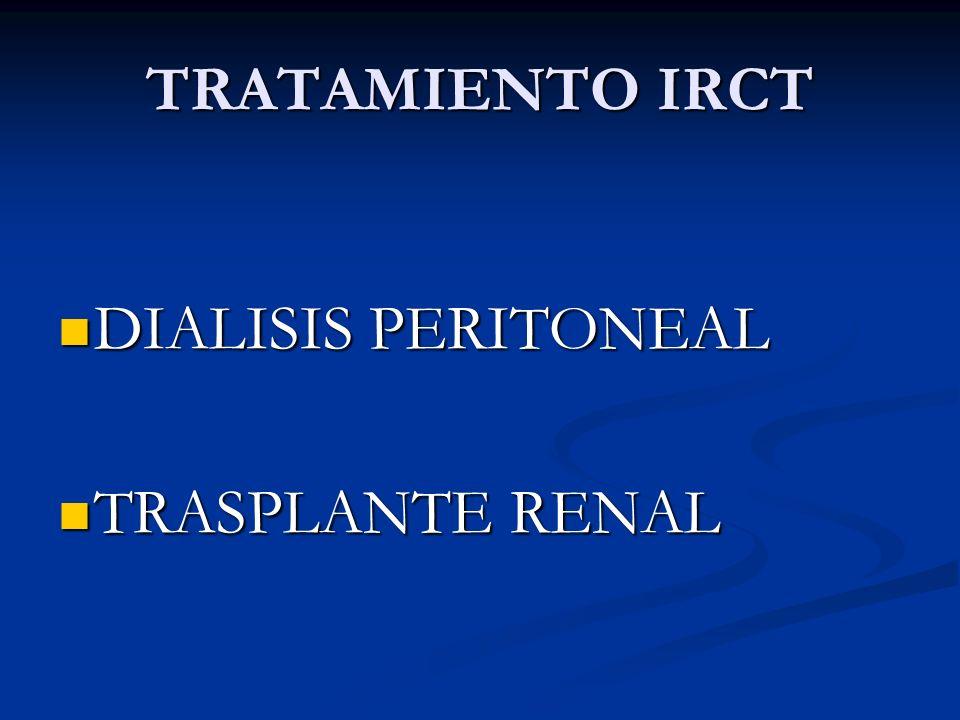 TRATAMIENTO IRCT DIALISIS PERITONEAL DIALISIS PERITONEAL TRASPLANTE RENAL TRASPLANTE RENAL