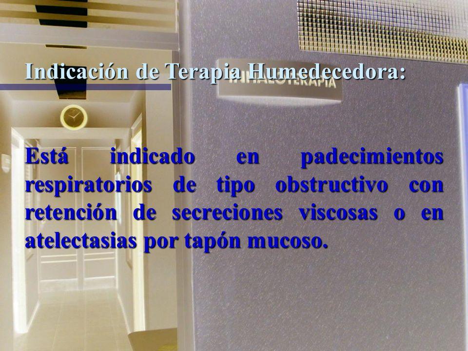Terapia Humedecedora: Es la administración de humedad con o sin O2, es útil para fluidificar secreciones y permeabilizar las vías aéreas.