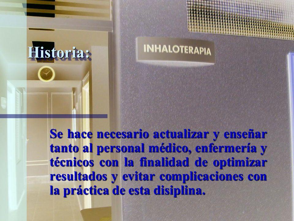 Historia:Historia: En México, inicialmente los procedimientos de terapia respiratoria, se usaron en forma empírica, pero a partir de la década de los