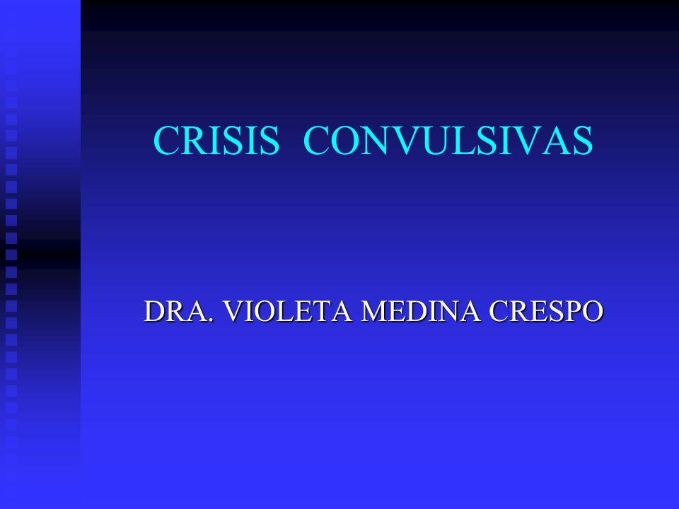 CRISIS CONVULSIVAS DRA. VIOLETA MEDINA CRESPO