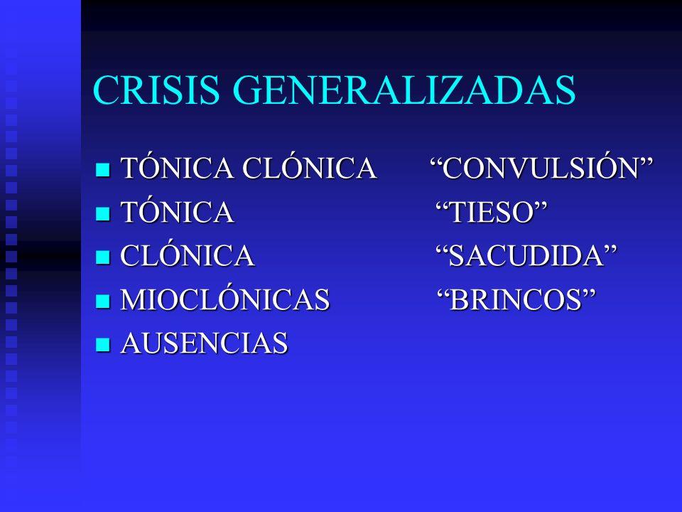 CRISIS GENERALIZADAS TÓNICA CLÓNICA CONVULSIÓN TÓNICA CLÓNICA CONVULSIÓN TÓNICATIESO TÓNICATIESO CLÓNICASACUDIDA CLÓNICASACUDIDA MIOCLÓNICAS BRINCOS M