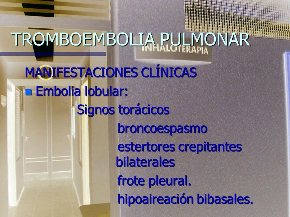 TROMBOEMBOLIA PULMONAR MANIFESTACIONES CLÍNICAS n Embolia lobular: Disnea y taquipnea. Disnea y taquipnea. Dolor torácico. Dolor torácico. Tos y hemop