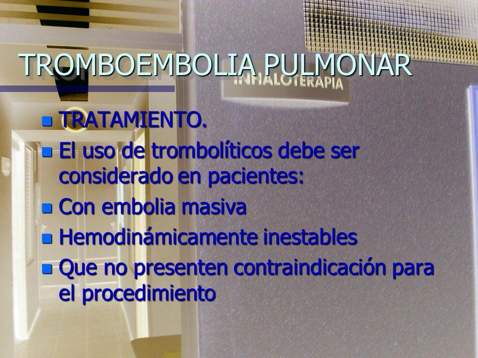TROMBOEMBOLIA PULMONAR TRATAMIENTO n Heparina. n Anticoagulantes orales. n Drogas fibrinolíticas. n Tratamiento quirúrgico: ligadura de cava inferior,