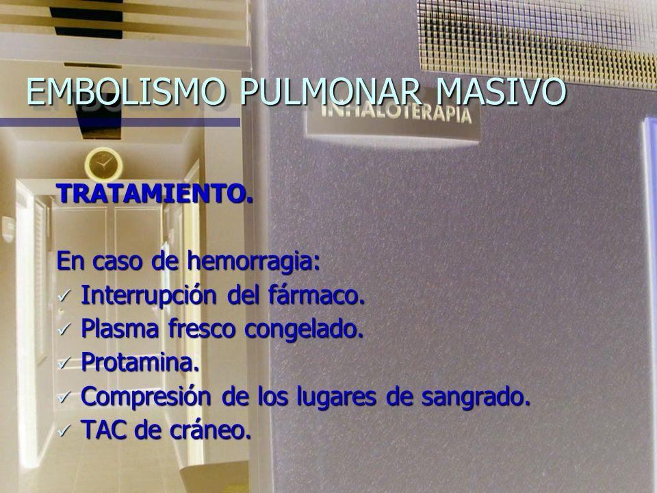 EMBOLISMO PULMONAR MASIVO TROMBOLÍTICOS. rt – PA: 100 mg IV durante 2 hs. rt – PA: 100 mg IV durante 2 hs. En todos los casos la heparina se reinstala