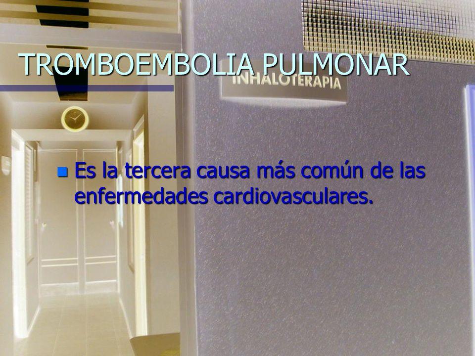 TROMBOEMBOLIA PULMONAR n Es la tercera causa más común de las enfermedades cardiovasculares.