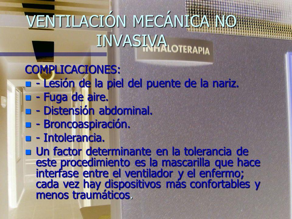 VENTILACIÓN MECÁNICA NO INVASIVA n Puede adminstrarse a través de generar presión positiva en la vía aérea superior por medio de mascarillas nasales u