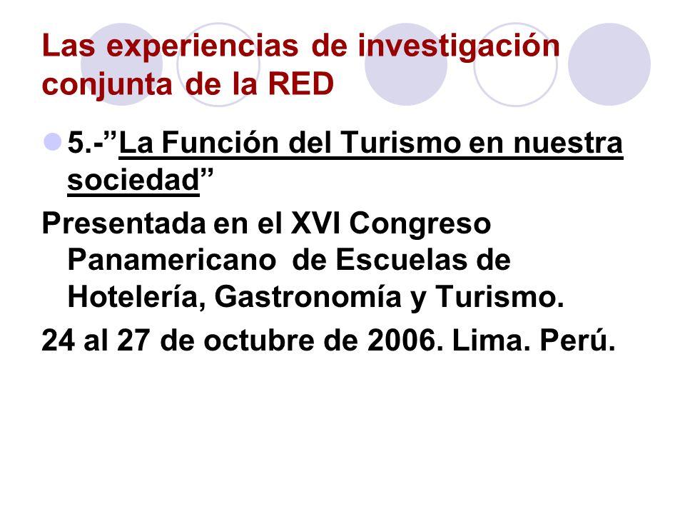 Las experiencias de investigación conjunta de la RED 5.-La Función del Turismo en nuestra sociedad Presentada en el XVI Congreso Panamericano de Escue