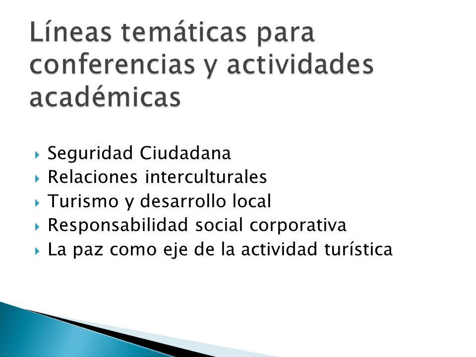Seguridad Ciudadana Relaciones interculturales Turismo y desarrollo local Responsabilidad social corporativa La paz como eje de la actividad turística