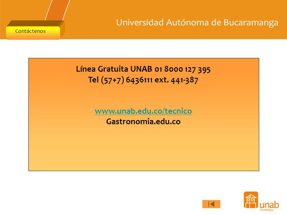 Universidad Autónoma de Bucaramanga Contáctenos Línea Gratuita UNAB 01 8000 127 395 Tel (57+7) 6436111 ext. 441-387 www.unab.edu.co/tecnico Gastronomi