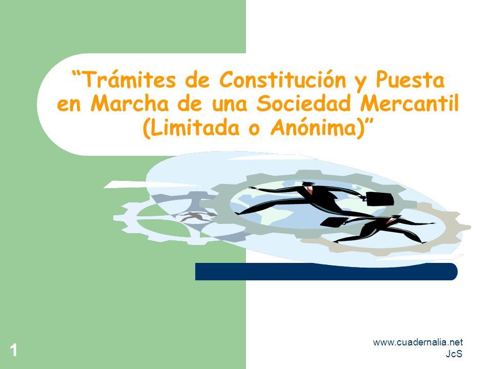 www.cuadernalia.net JcS 1 Trámites de Constitución y Puesta en Marcha de una Sociedad Mercantil (Limitada o Anónima)