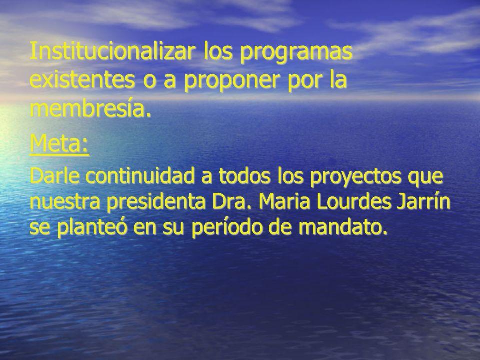 Institucionalizar los programas existentes o a proponer por la membresía.