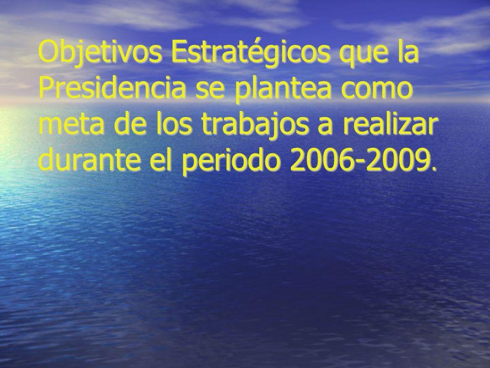 Objetivos Estratégicos que la Presidencia se plantea como meta de los trabajos a realizar durante el periodo 2006-2009.