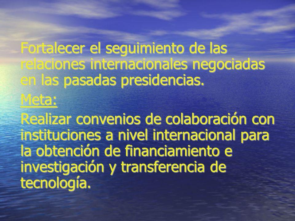 Fortalecer el seguimiento de las relaciones internacionales negociadas en las pasadas presidencias.